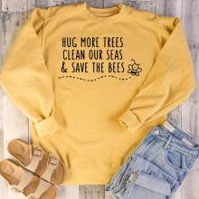 Hug more trees clean our sea save the bees sweatshirt women fashion Environmental protection graphic slogan pullover vegan tops