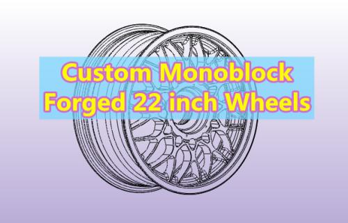 Custom Forged 22 inch Monoblock Wheels