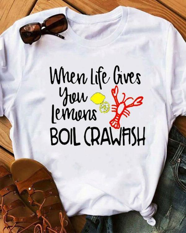 When Life Gives You Lemons Boil Casual Tshirt Tee