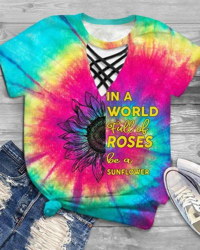 Tie Dye In A World Full of Roses Be A Sunflower Blouse