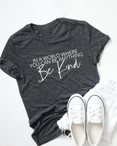 Be Kind In A World Where You Can Be Anything Tees Letter Printed Short Sleeves Round Neck T-Shirts