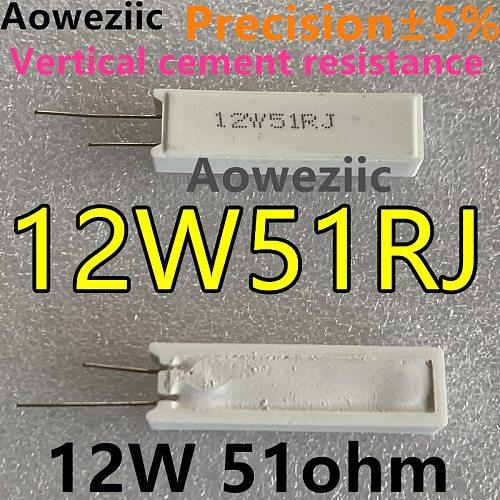 Aoweziic 1Pcs/Lot Ceramic 12W51R Cement Resistor 12W 51Ohm 12W51RJ 12W 51RJ 12W 51R 12W51ΩJ 12W51 Ohm 5% Vertical Resistor