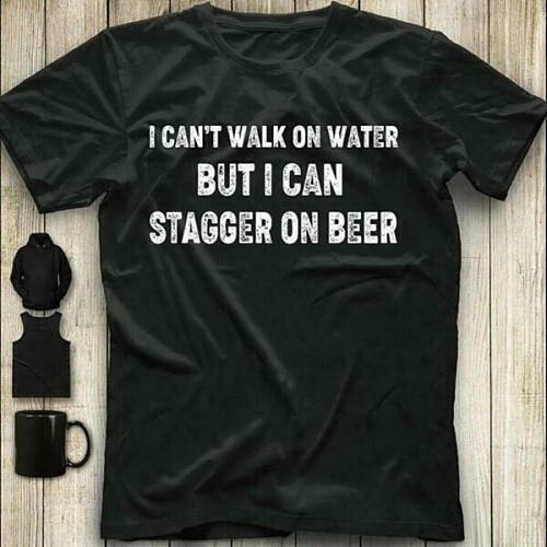 I Can'T Walk On Water But I Can Stagger On Beer Men T-Shirt Black Cotton S-3Xl Harajuku Tee Shirt
