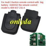For Audi 3 button remote control with big battery with 434MHZ the remote control model is 4D0 837 231 A