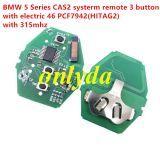 For BMW 5 Series CAS2 systerm remote3 button 315mhz/ 315-LPmhz/ 434MHZ /868mhz electric 46 chip