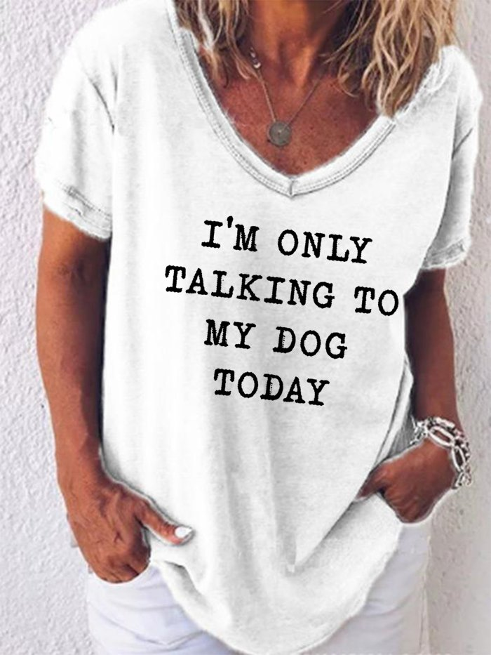 I'm Only Talking To My Dog Today Women's V-neck T-shirts