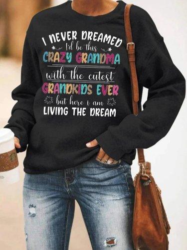 I Never Dreamed I'd Be This Crazy Grandma Sweatshirt