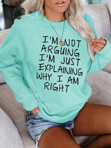 I am not arguing Printed Sweatshirts