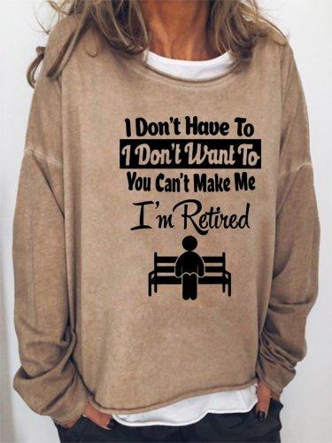 I Don't Have To I Don't Want To You Can't Make Me I'm Retired  Women's long sleeve top