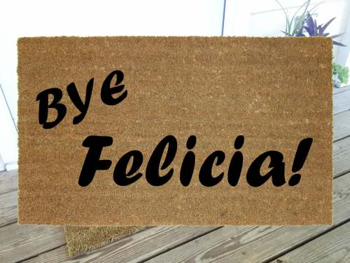 Bye Felicia! Welcome Mat