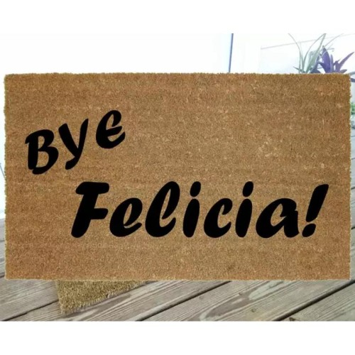 Bye Felicia! Welcome Mat