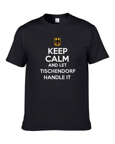 Keep Calm and Let Tischendorf Handle it Germany Coat of Arms T Shirt