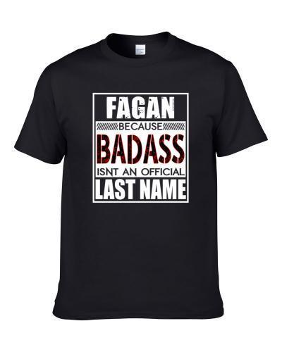 Fagan Because Badass Official Last Name Funny tshirt