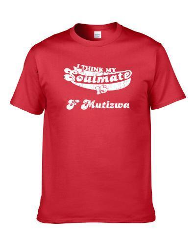 I Think My Soulmate Is F Mutizwa Zimbabwe Cricket Team Fan T Shirt