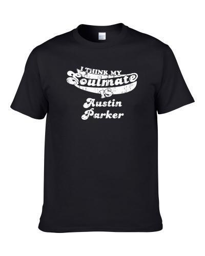 I Think My Soulmate Is Austin Parker Football Fan Worn Look T-Shirt
