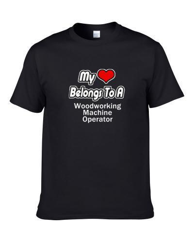My Heart Belongs To A Woodworking Machine Operator S-3XL Shirt