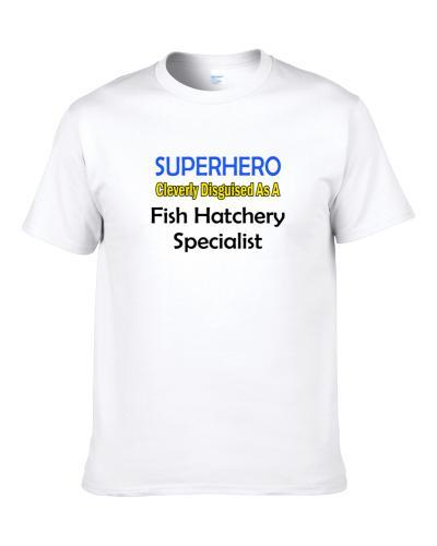 SuperHero Cleverly Disguised As A Fish Hatchery Specialist  Shirt For Men