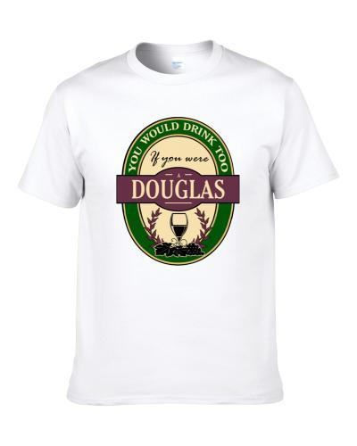 Drink If You Are A Douglas Funny Wine Party Label Inspired Men T Shirt