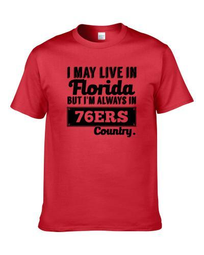 I May Live In Florida But I am Always In Philadelphia Country Cool Basketball Fan T-Shirt