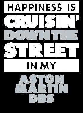 Happiness Is Cruisin Down The Street In My Aston Martin Dbs Car T Shirt