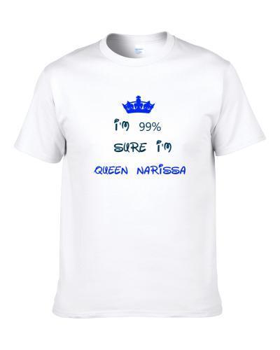 99 Percent Sure I'm Queen Narissa Cool Disney Character Cartoon S-3XL Shirt