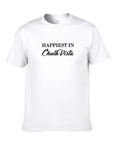 Chula Vista Happiest In Chula Vista S-3XL Shirt