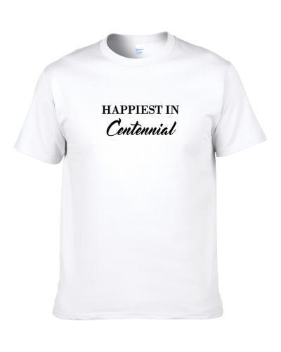 Centennial Happiest In Centennial S-3XL Shirt