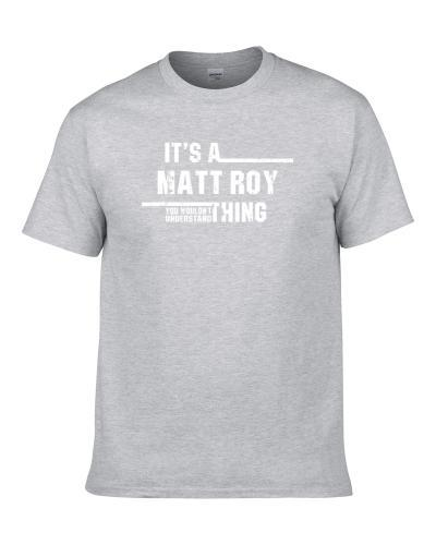 It's A Matt Roy Thing You Wouldn't Understand Funny Worn Look TEE