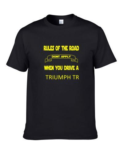 The Rules Don't Apply When You Drive A TRIUMPH TR  S-3XL Shirt