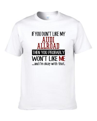 If You Don't Like My Audi Allroad You Wont' Like Me tshirt for men
