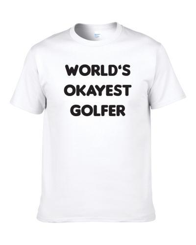 World's Okayest Golfer Funny Fathers Day Caddie Golfer Gift Shirt For Men