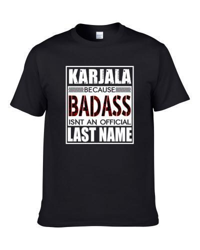 Karjala Because Badass Official Last Name Funny Men T Shirt
