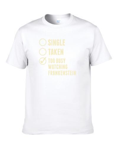 Single Taken Watching Frankenstein S-3XL Shirt