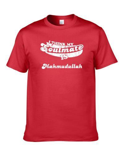 I Think My Soulmate Is Mahmudullah Bangladesh Cricket Team Fan T Shirt