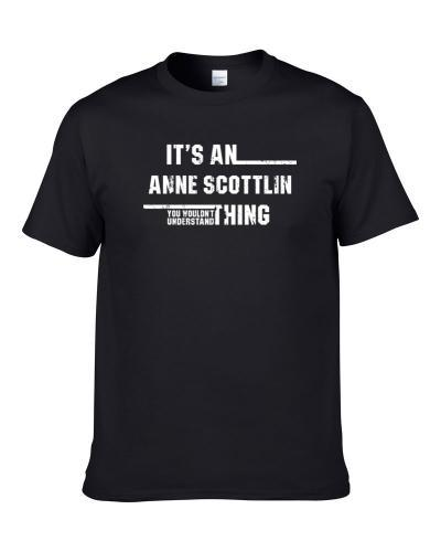 An Anne Scottlin Thing You Wouldn't Understand Funny Worn Look Men T Shirt