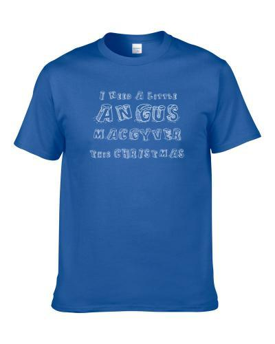 I Need A Little Angus Macgyver This Christmas Funny  Gift T Shirt