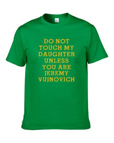 Do Not Touch My Daughter Unless You Are Do Not Touch My Daughter Unless You Are Jeremy Vujnovich Green Bay Football Player Sports Fan S-3XL Shirt