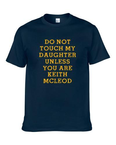 Do Not Touch My Daughter Unless You Are Do Not Touch My Daughter Unless You Are Keith Mcleod Utah Basketball Player Funny Fan T-Shirt