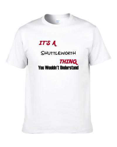 Shuttleworth It's A Thing You Wouldn't Understand Men T Shirt