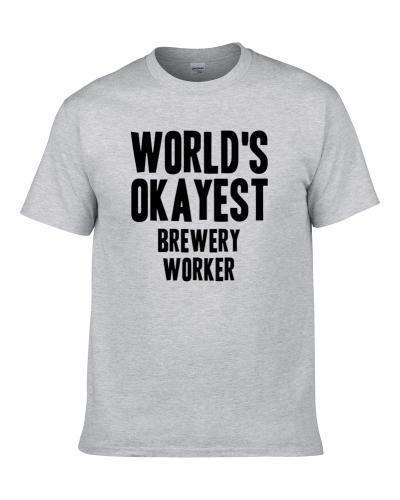 Worlds Okayest Brewery Worker Job Shirt