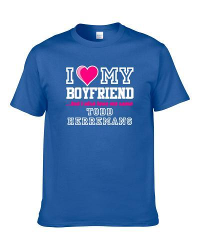 I Love My Boyfriend Also Love Me Some Todd Herremans Indianapolis Football Player Fan S-3XL Shirt