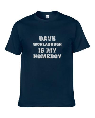Dave Wohlabaugh Is My Homeboy Football Sports New England Men T Shirt