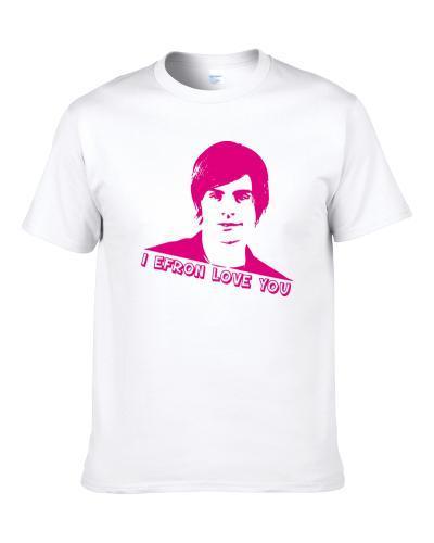Zac Efron Loves You S-3XL Shirt