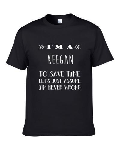 Keegan To Save Time Im Never Wrong Name Shirt