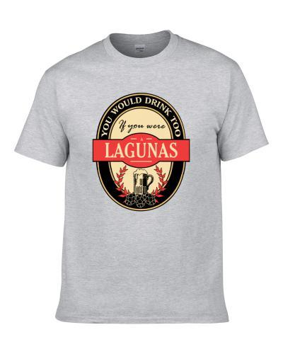 Drink If You Are A Lagunas Funny Beer Party Label Inspired Shirt