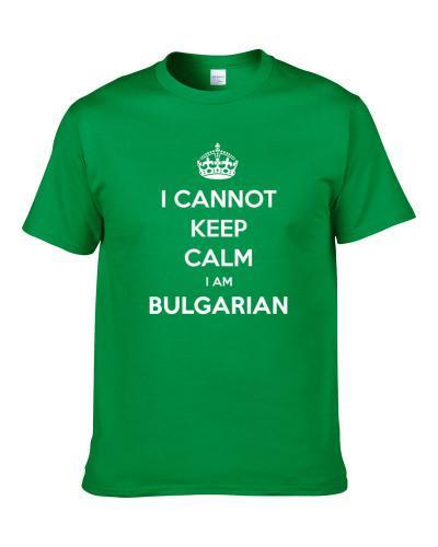 I Cannot Keep Calm I Am Bulgarian Parody tshirt