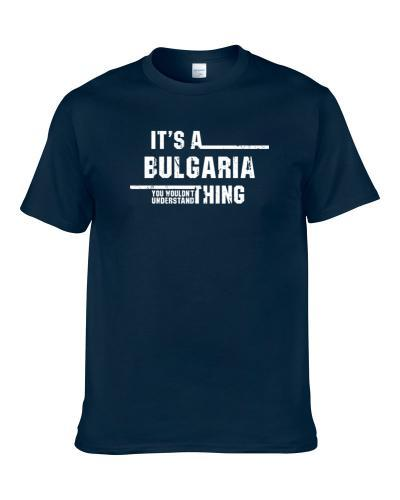 A Bulgaria Thing Wouldn't Understand Country Cool Worn Look tshirt for men