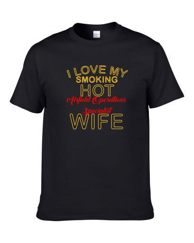 I Love My Smoking Hot Airfield Operations Specialist Wife S-3XL Shirt
