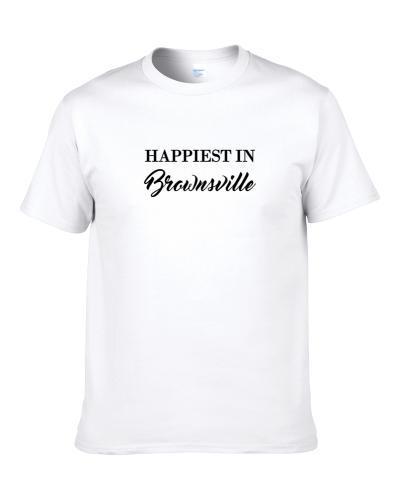 Brownsville Happiest In Brownsville S-3XL Shirt