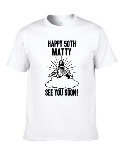 Happy 50th Birthday Matty Name Shirt